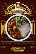 Excel Chinese Cooking: Get into the Art of Chinese Cooking