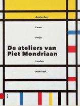 Ateliers van Piet Mondriaan, De. Amsterdam, Laren, Parijs, Londen, New York