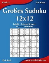 Grosses Sudoku 12x12 - Leicht bis Extrem Schwer - Band 15 - 276 Ratsel