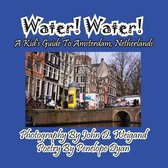 Omslag Water! Water! A Kid's Guide To Amsterdam. Netherlands