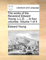 The Works of the Reverend Edward Young, L.L.D. ... in Four Volumes. Volume 1 of 4