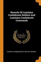 Records of Louisiana Confederate Soldiers and Louisiana Confederate Commands