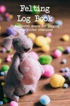 Felting Log Book