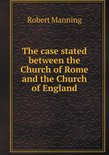The Case Stated Between the Church of Rome and the Church of England