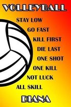 Volleyball Stay Low Go Fast Kill First Die Last One Shot One Kill Not Luck All Skill Diana
