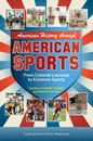 American History through American Sports: From Colonial Lacrosse to Extreme Sports [3 volumes]