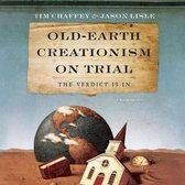 Old-Earth Creationism on Trial Lib/E: The Verdict Is in
