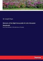 Memoirs of the Right Honourable Sir John Alexander Macdonald