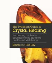 The Practical Guide to Crystal Healing