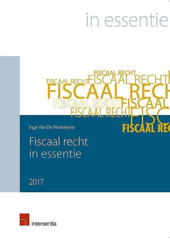 Fiscaal recht in essentie 2017 - Inge van de Woesteyne |