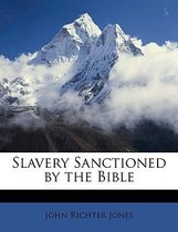 Slavery Sanctioned by the Bible