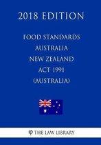 Food Standards Australia New Zealand ACT 1991 (Australia) (2018 Edition)