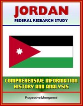 Jordan: Federal Research Study and Country Profile with Comprehensive Information, History, and Analysis - Politics, Economy, Military
