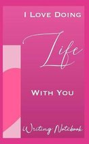 I Love Doing Life With You Writing Notebook