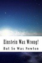 Einstein Was Wrong!