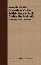 Memoir Of The Operations Of The British Army In India During The Mahratta War Of 1817-1819
