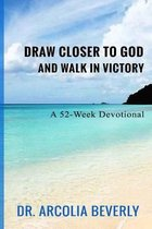 Draw Closer to God And Walk In Victory