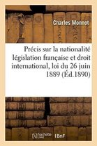 Precis sur la nationalite legislation francaise et droit international, loi du 26 juin 1889