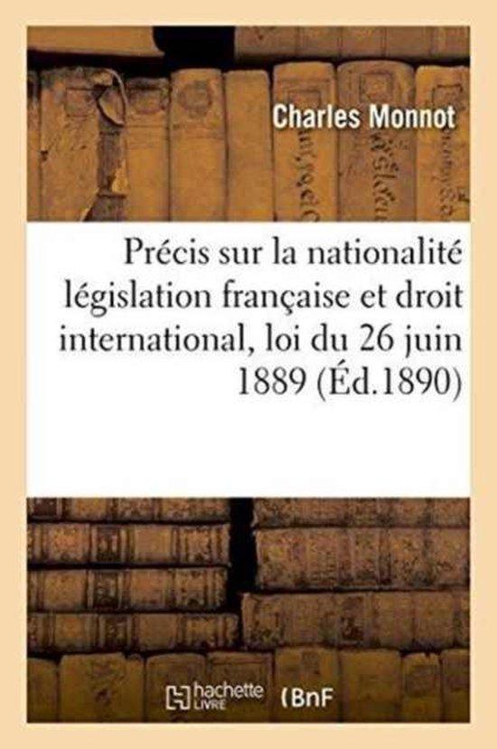 Precis sur la nationalite legislation francaise et droit international, loi du 26 juin 1889