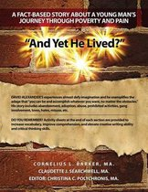 And Yet He Lived? A Fact-Based Story About a Young Man's Journey Through Poverty and Pain