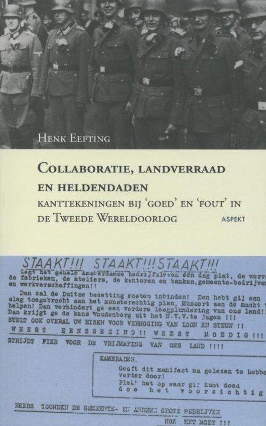 Collaboratie, landverraad en heldendaden - H. Eefting  