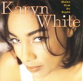 Karyn White ‎– Make Him Do Right