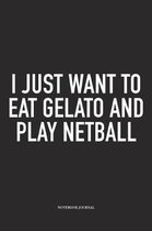 I Just Want To Eat Gelato And Play Netball