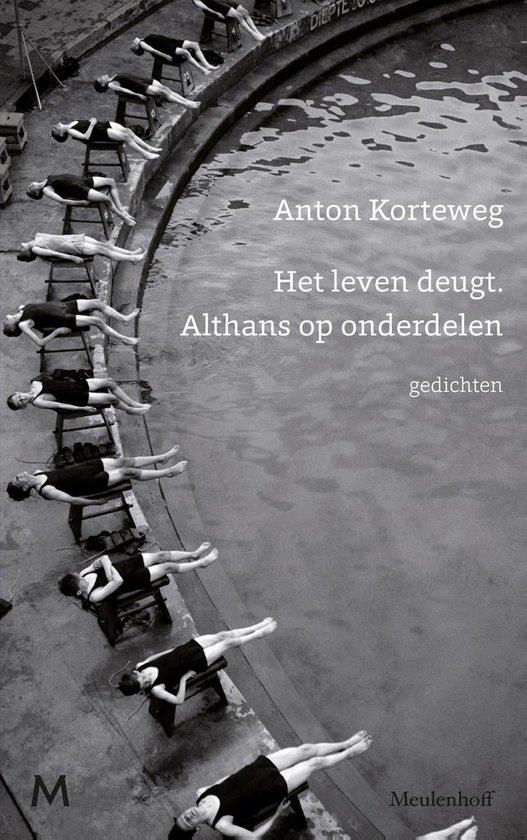 Het leven deugt. Althans op onderdelen - Anton Korteweg | Fthsonline.com