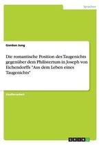 Die romantische Position des Taugenichts gegenuber dem Philistertum in Joseph von Eichendorffs Aus dem Leben eines Taugenichts