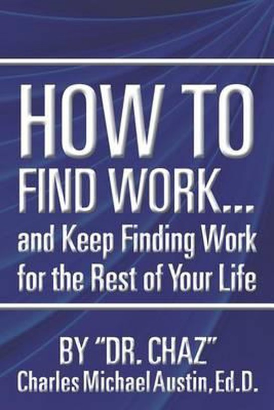 How to Find Work . . . and Keep Finding Work for the Rest of Your Life
