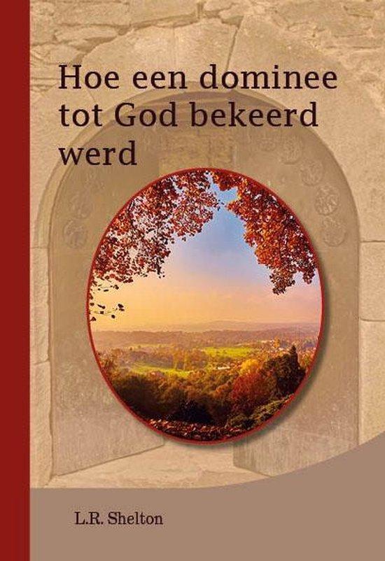Hoe een dominee tot God bekeerd werd - Shelton, L.R. pdf epub