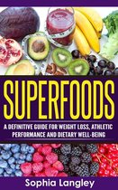 Superfoods: A Definitive Guide for Weight Loss, Athletic Performance and Dietary Well-Being