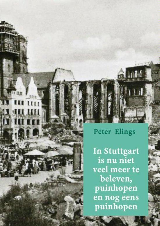 In Stuttgart is nu niet veel meer te beleven, puinhopen en nog eens puinhopen - Peter Elings  