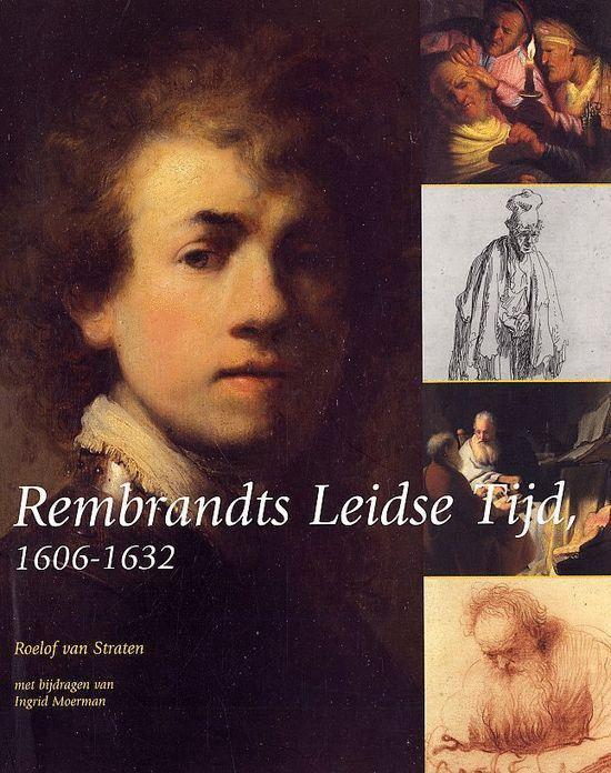 Rembrandts Leidse Tijd 1606-1632 - R. van Straten pdf epub