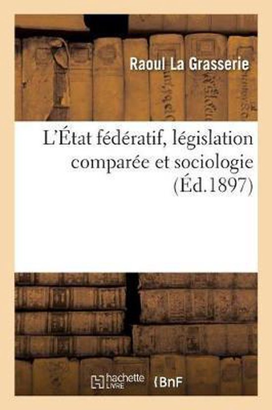 L'Etat federatif, legislation comparee et sociologie
