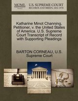 Katharine Minot Channing, Petitioner, V. the United States of America. U.S. Supreme Court Transcript of Record with Supporting Pleadings