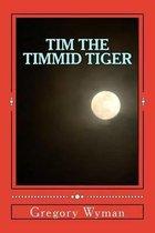 Tim the Timmid Tiger