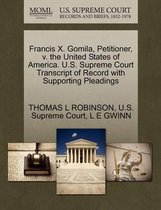 Francis X. Gomila, Petitioner, V. the United States of America. U.S. Supreme Court Transcript of Record with Supporting Pleadings