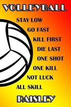 Volleyball Stay Low Go Fast Kill First Die Last One Shot One Kill Not Luck All Skill Paisley