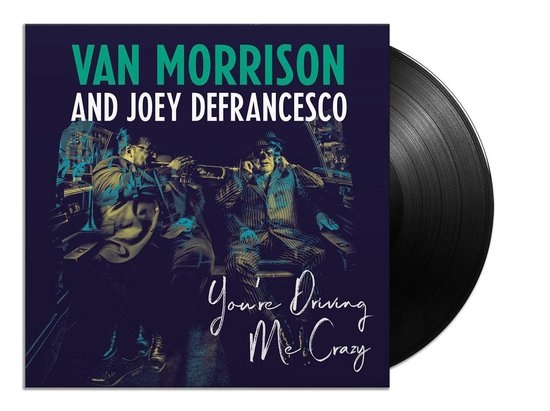 You're Driving Me Crazy (LP) - van Morrison And Joey Defrance