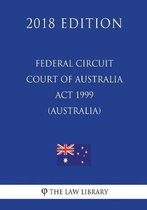 Federal Circuit Court of Australia ACT 1999 (Australia) (2018 Edition)