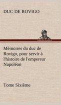 Memoires du duc de Rovigo, pour servir a l'histoire de l'empereur Napoleon Tome Sixieme