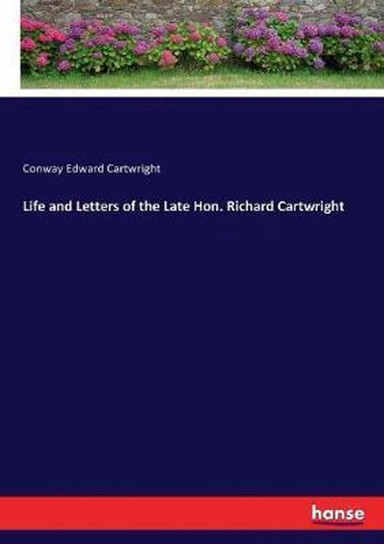 Life and Letters of the Late Hon. Richard Cartwright