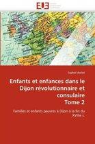 Enfants Et Enfances Dans Le Dijon R�volutionnaire Et Consulaire Tome 2