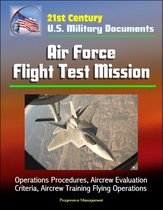 21st Century U.S. Military Documents: Air Force Flight Test Mission - Operations Procedures, Aircrew Evaluation Criteria, Aircrew Training Flying Operations