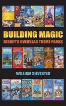 Building Magic - Disney's Overseas Theme Parks (Hardback)