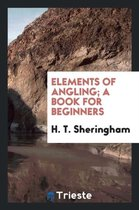 Elements of Angling; A Book for Beginners