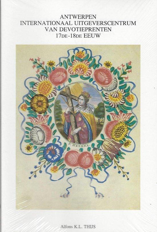 Antwerpen als een internationaal produktiecentrum van devotieprenten (17-18de eeuw) - A. K. L. Thijs |