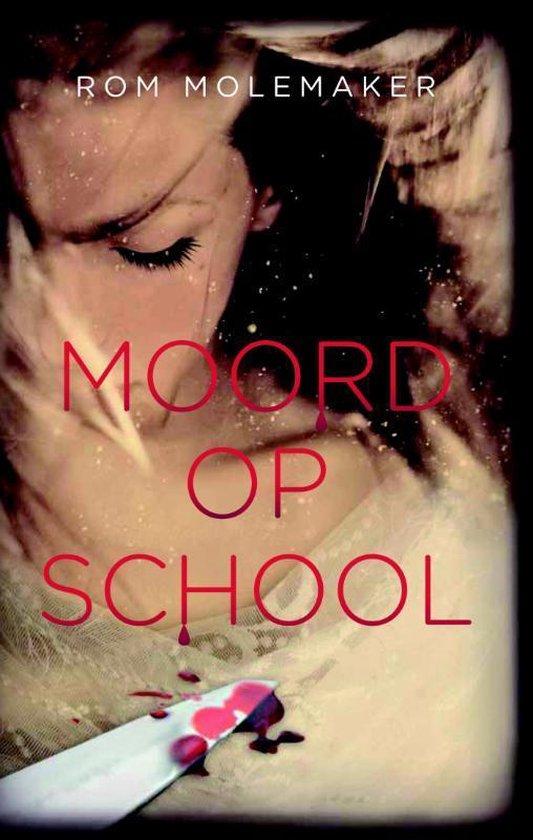 Moord op school - Rom Molemaker |