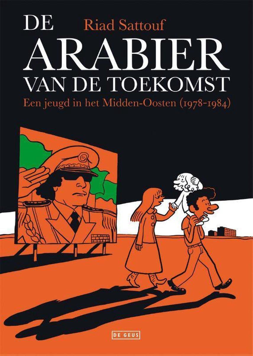 De Arabier van de toekomst 1 -   Een jeugd in het Midden-Oosten (1978-1984) - Riad Sattouf